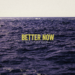Better Now (Single)